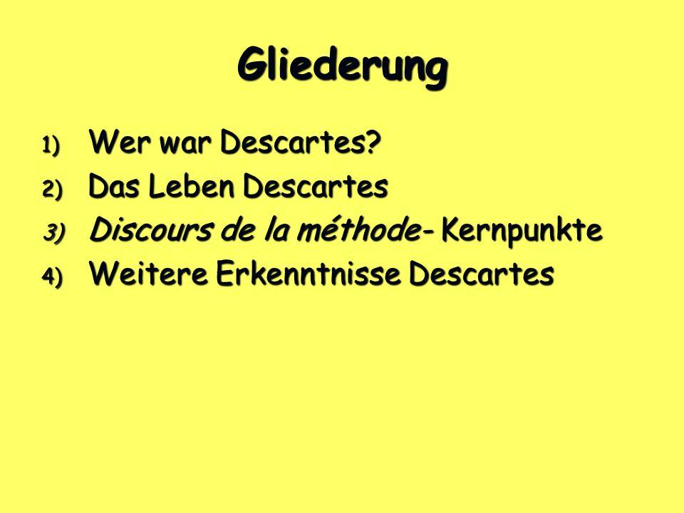 Gliederung Wer war Descartes Das Leben Descartes