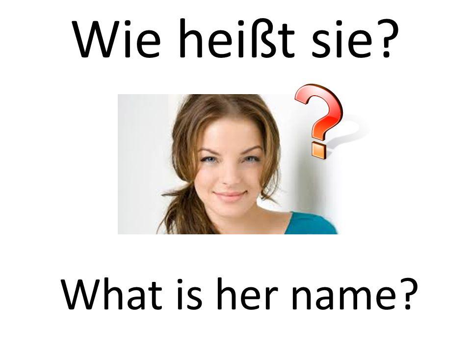 Wie heißt sie What is her name