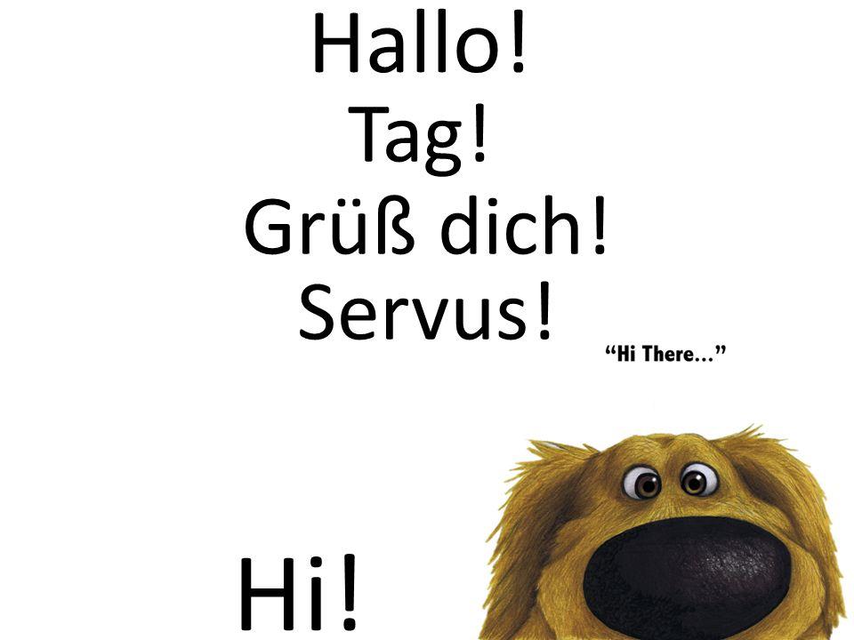 Hallo! Tag! Grüß dich! Servus! Hi!