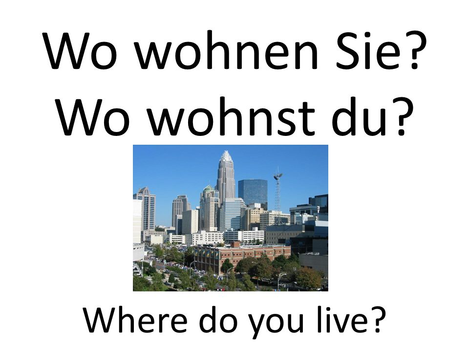 Wo wohnen Sie Wo wohnst du Where do you live