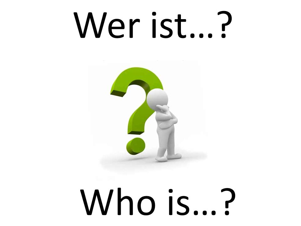 Wer ist… Who is…