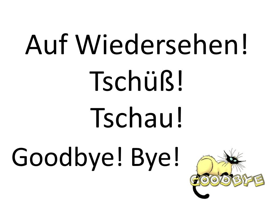Auf Wiedersehen! Tschüß! Tschau!