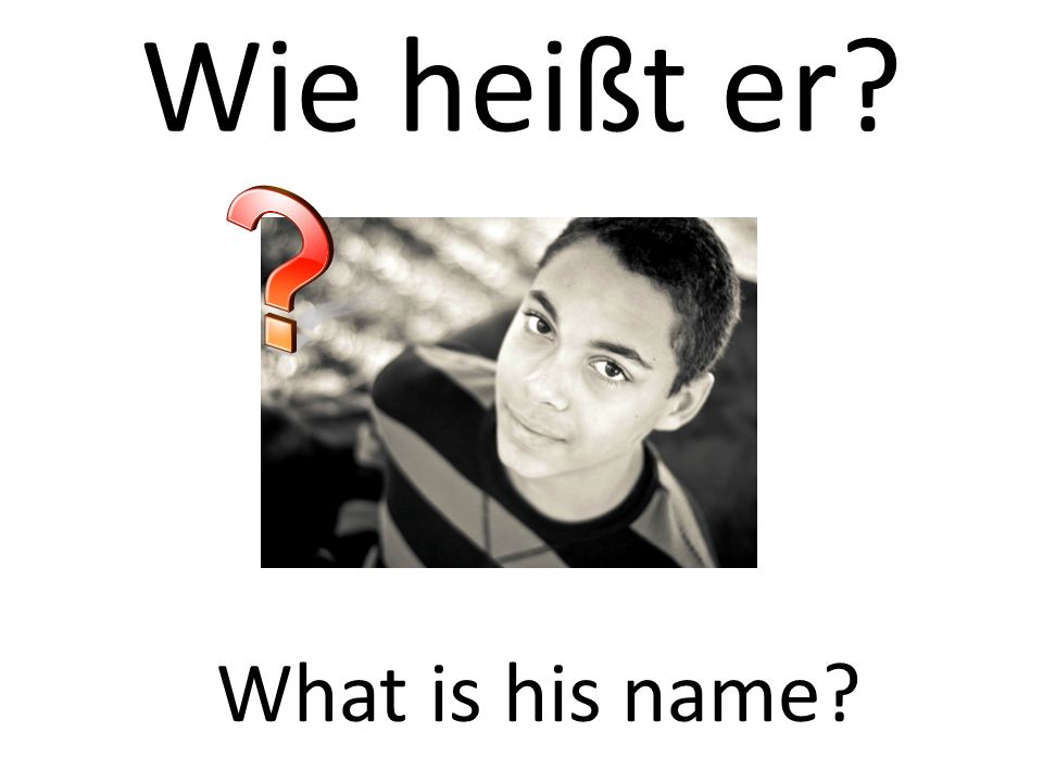 Wie heißt er What is his name