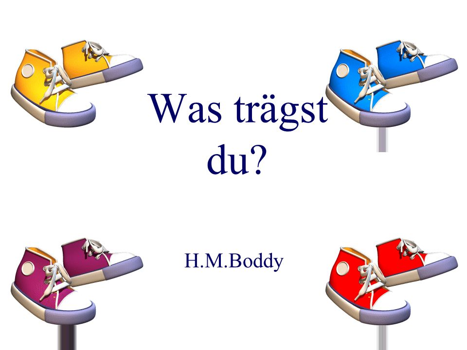 Was trägst du H.M.Boddy