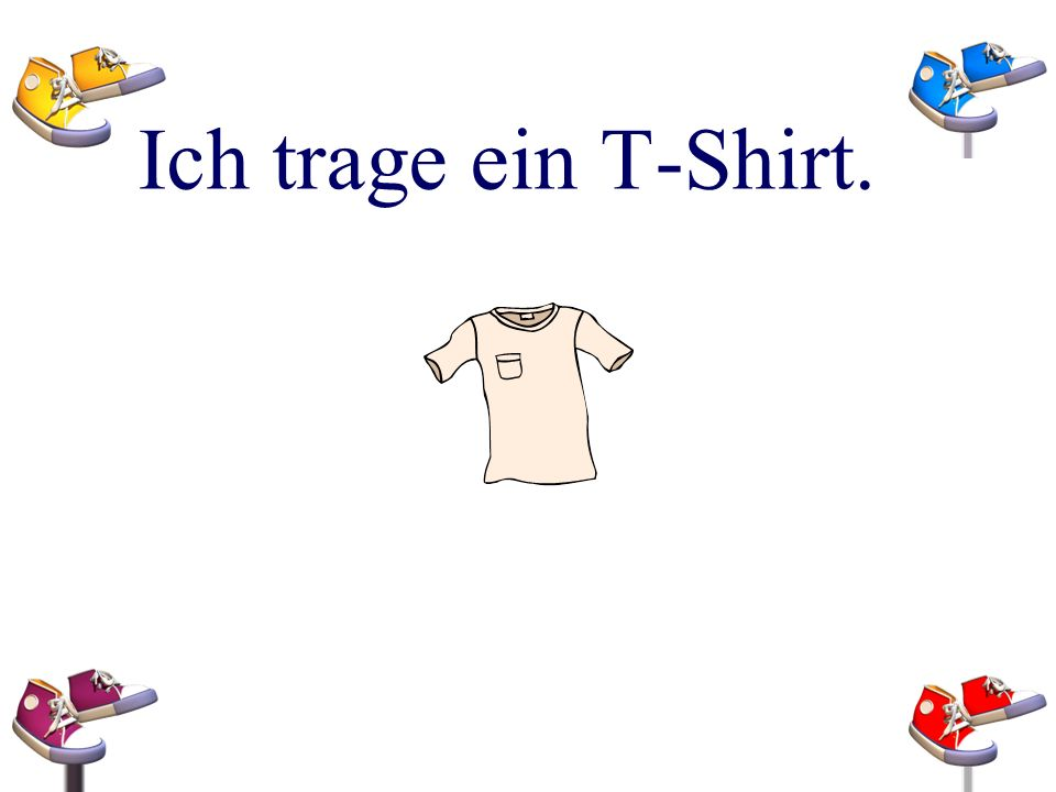 Ich trage ein T-Shirt.