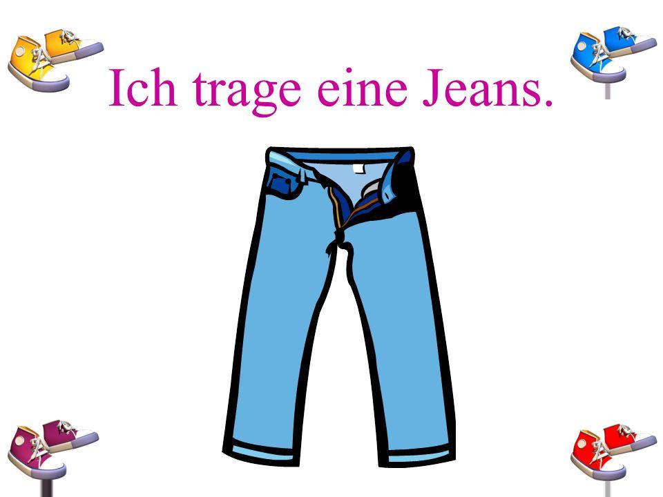 Ich trage eine Jeans.