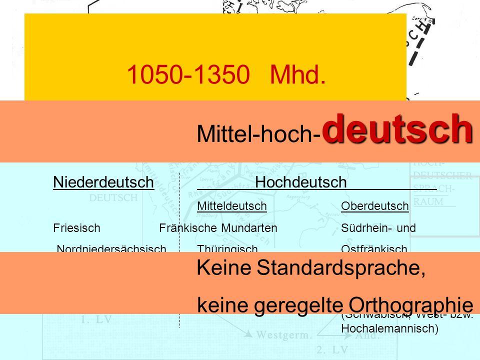 1050-1350 Mhd. Mittel-hoch-deutsch Keine Standardsprache,
