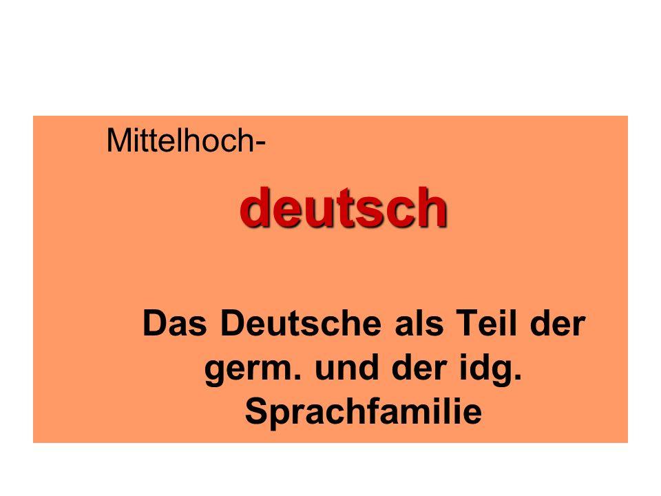 Das Deutsche als Teil der germ. und der idg. Sprachfamilie