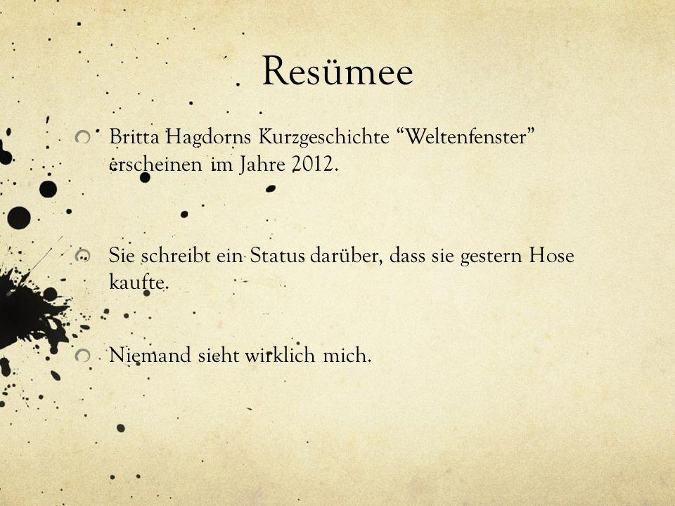 Resümee Britta Hagdorns Kurzgeschichte Weltenfenster erscheinen im Jahre 2012. Sie schreibt ein Status darüber, dass sie gestern Hose kaufte.