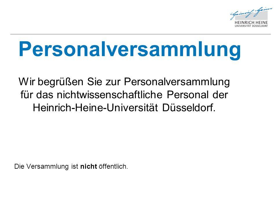 Personalversammlung Wir begrüßen Sie zur Personalversammlung für das nichtwissenschaftliche Personal der Heinrich-Heine-Universität Düsseldorf.