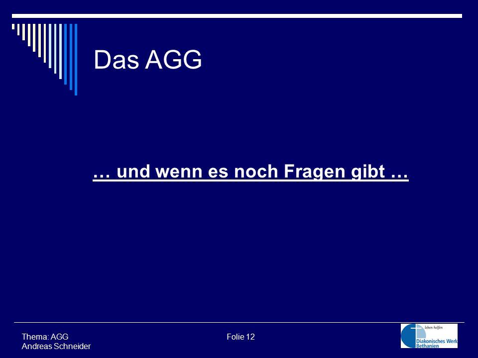 Das AGG … und wenn es noch Fragen gibt … Thema: AGG Folie 12