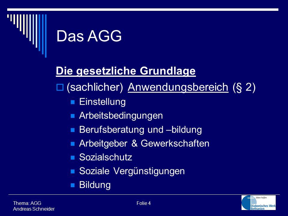 Das AGG Die gesetzliche Grundlage (sachlicher) Anwendungsbereich (§ 2)