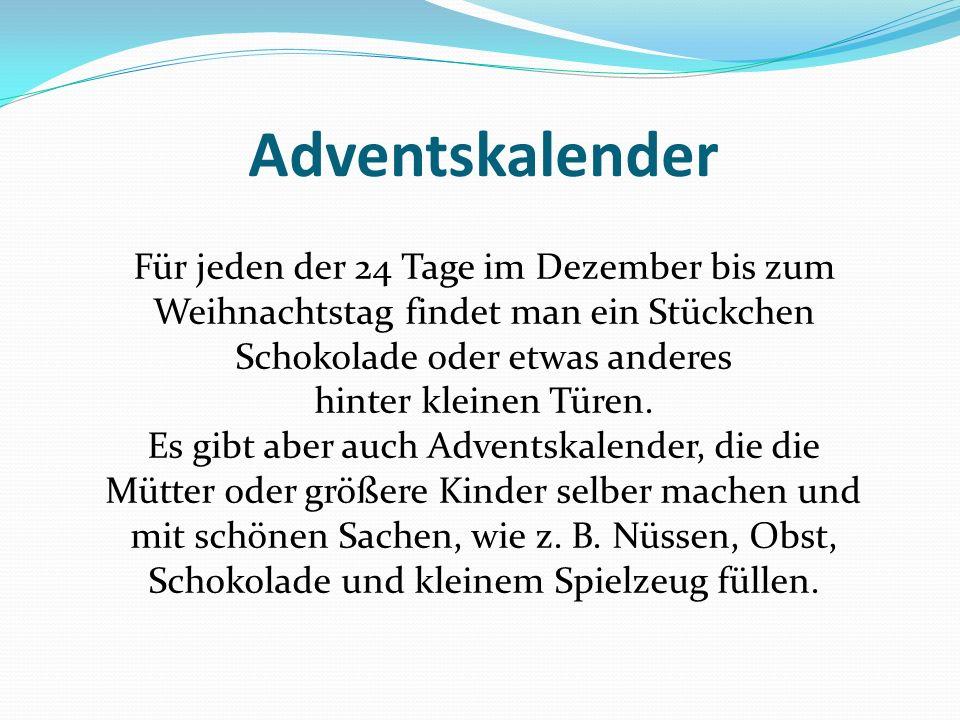 Adventskalender Für jeden der 24 Tage im Dezember bis zum Weihnachtstag findet man ein Stückchen Schokolade oder etwas anderes.