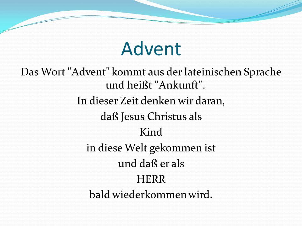 Advent Das Wort Advent kommt aus der lateinischen Sprache und heißt Ankunft . In dieser Zeit denken wir daran,