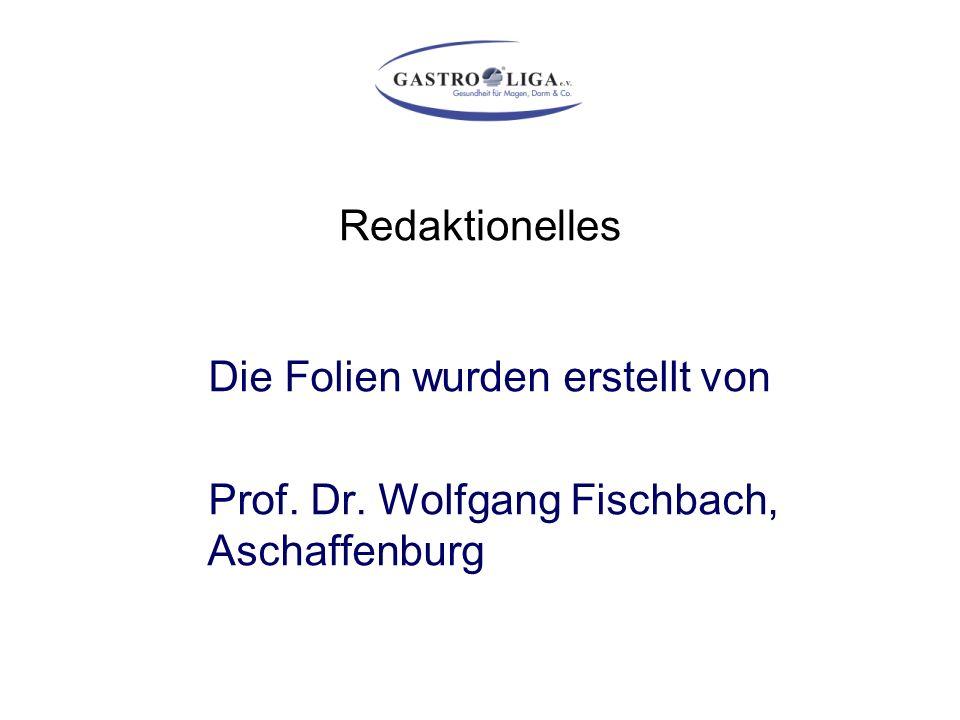 Redaktionelles Die Folien wurden erstellt von Prof. Dr. Wolfgang Fischbach, Aschaffenburg