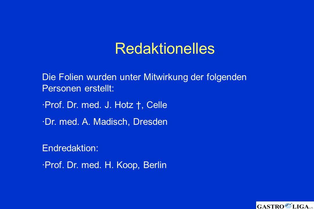 Redaktionelles Die Folien wurden unter Mitwirkung der folgenden Personen erstellt: Prof. Dr. med. J. Hotz †, Celle.