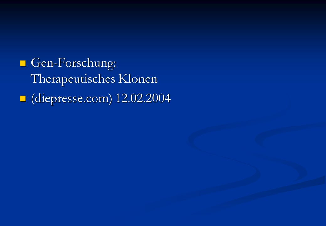 Gen-Forschung: Therapeutisches Klonen (diepresse.com) 12.02.2004