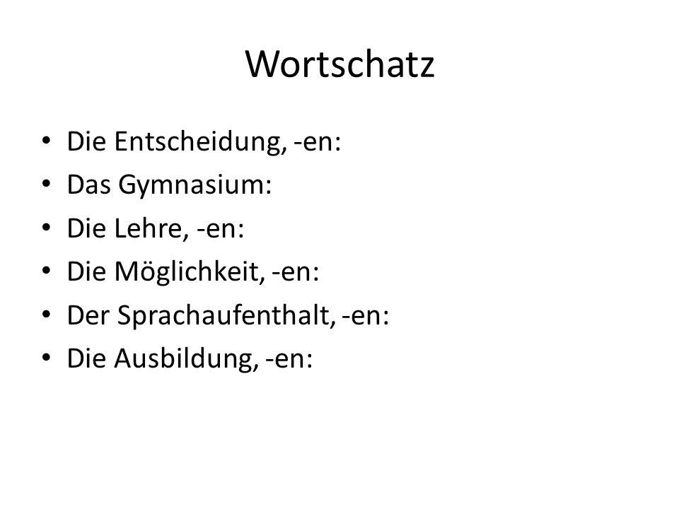 Wortschatz Die Entscheidung, -en: Das Gymnasium: Die Lehre, -en: