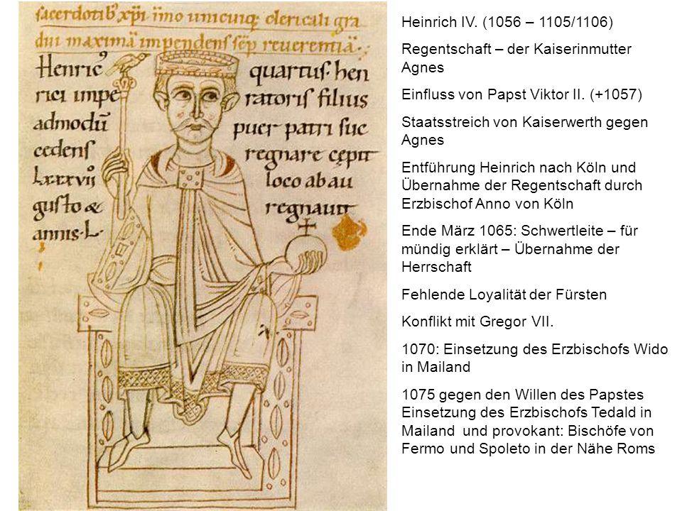 Heinrich IV. (1056 – 1105/1106) Regentschaft – der Kaiserinmutter Agnes. Einfluss von Papst Viktor II. (+1057)