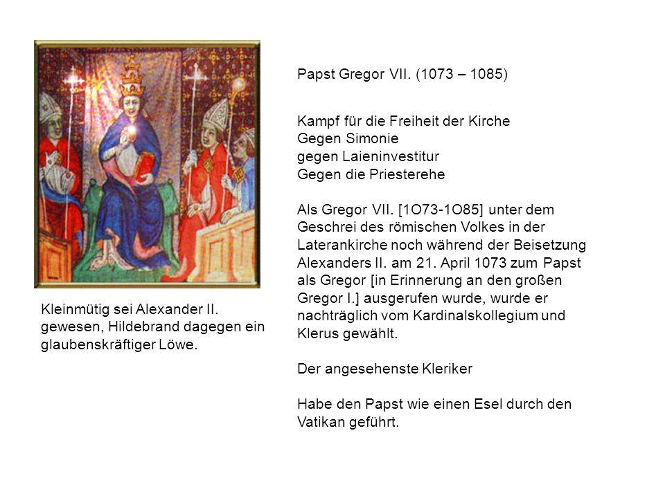 Papst Gregor VII. (1073 – 1085) Kampf für die Freiheit der Kirche. Gegen Simonie. gegen Laieninvestitur.