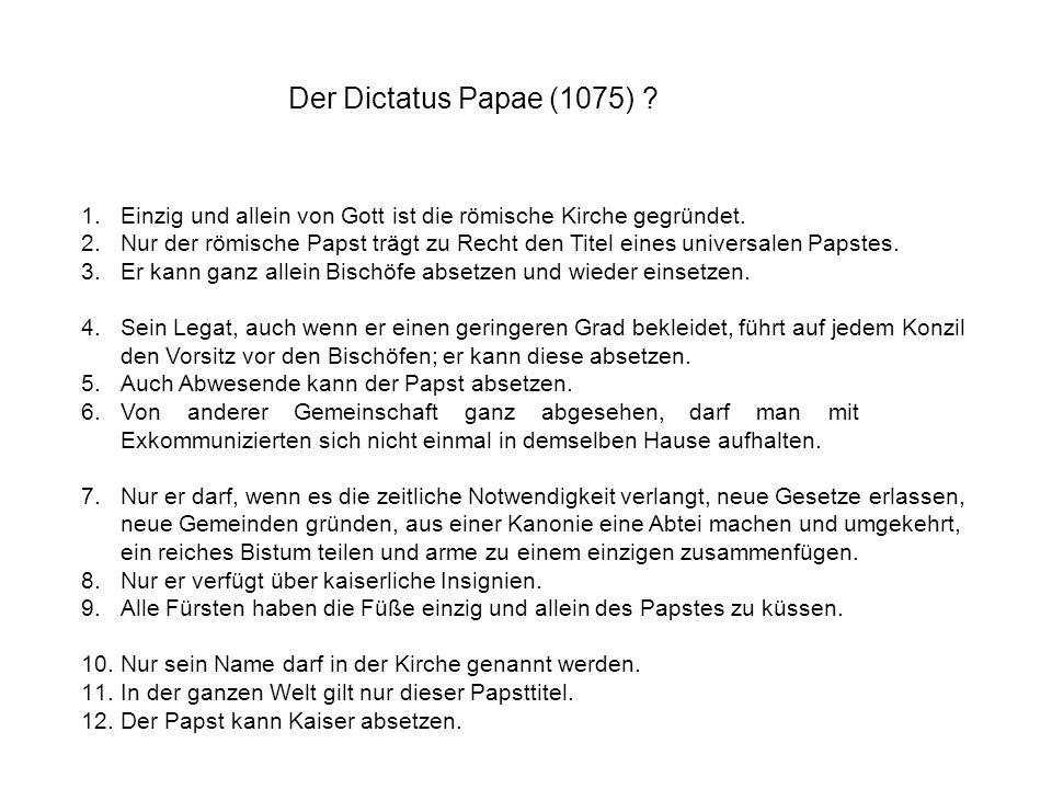 Der Dictatus Papae (1075) Einzig und allein von Gott ist die römische Kirche gegründet.