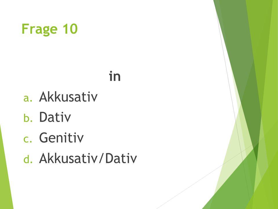 Frage 10 in Akkusativ Dativ Genitiv Akkusativ/Dativ