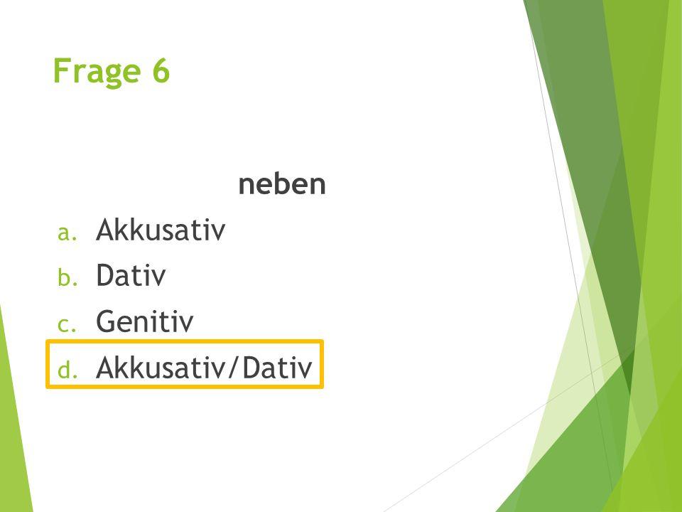 Frage 6 neben Akkusativ Dativ Genitiv Akkusativ/Dativ