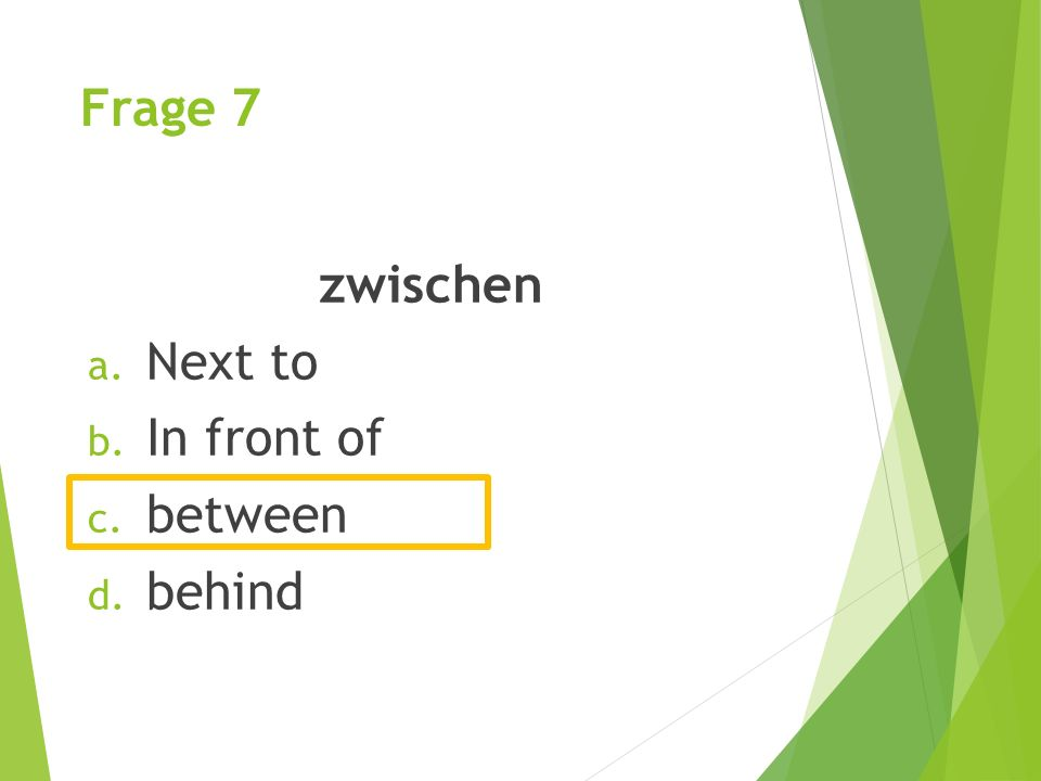 Frage 7 zwischen Next to In front of between behind