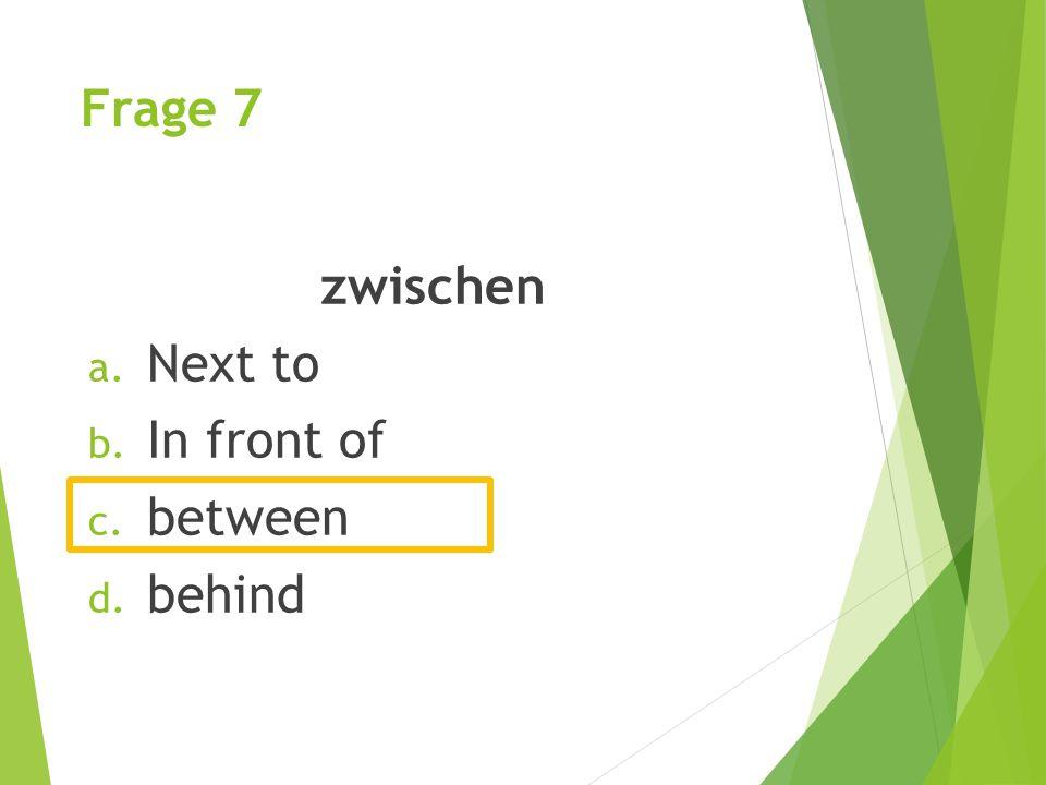 Frage 7 zwischen Next to In front of between behind
