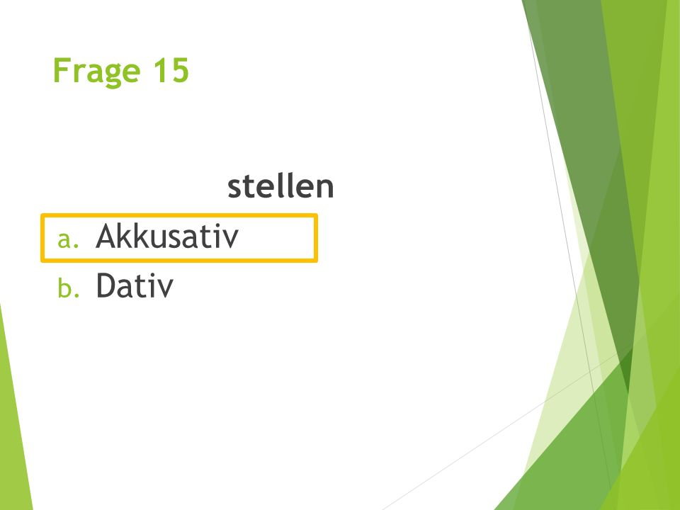 Frage 15 stellen Akkusativ Dativ