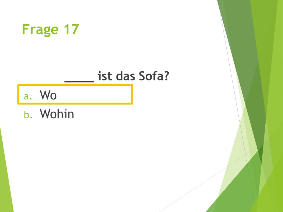 Frage 17 ____ ist das Sofa Wo Wohin
