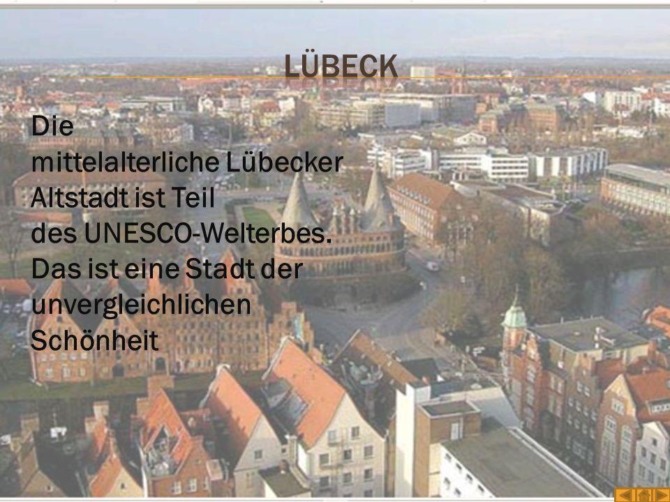 Lübeck Die mittelalterliche Lübecker Altstadt ist Teil des UNESCO-Welterbes.