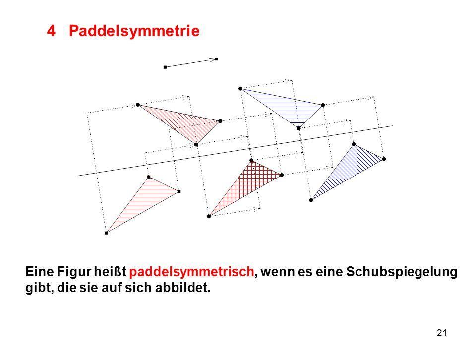 4 Paddelsymmetrie Am Bild demonstrieren. Eine Figur heißt paddelsymmetrisch, wenn es eine Schubspiegelung.