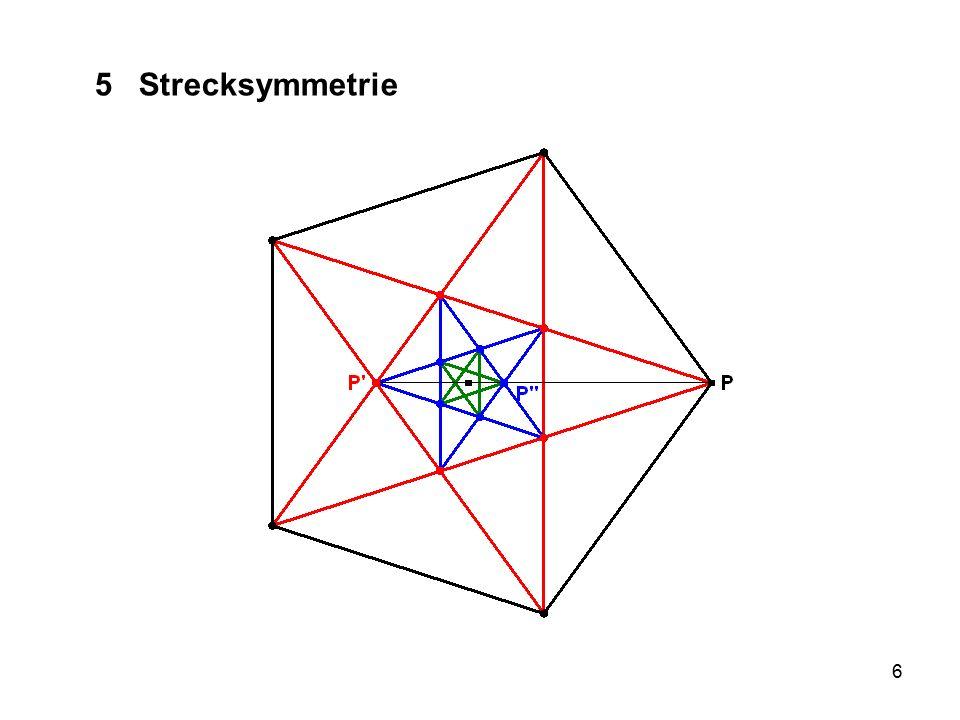 5 Strecksymmetrie Rglm. Fünfeck, Diagonalen (Drudenfuß), sie bilden wieder ein rglm. Fünfeck, wieder die Diagonalen usw.