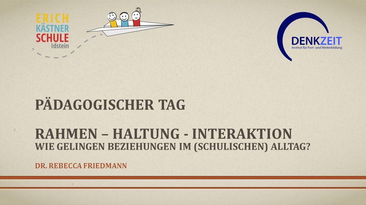 Januar 16 Pädagogischer tag Rahmen – haltung - interaktion wie gelingen Beziehungen im (schulischen) alltag