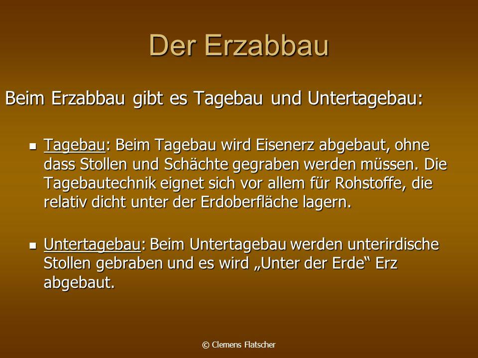 Der Erzabbau Beim Erzabbau gibt es Tagebau und Untertagebau: