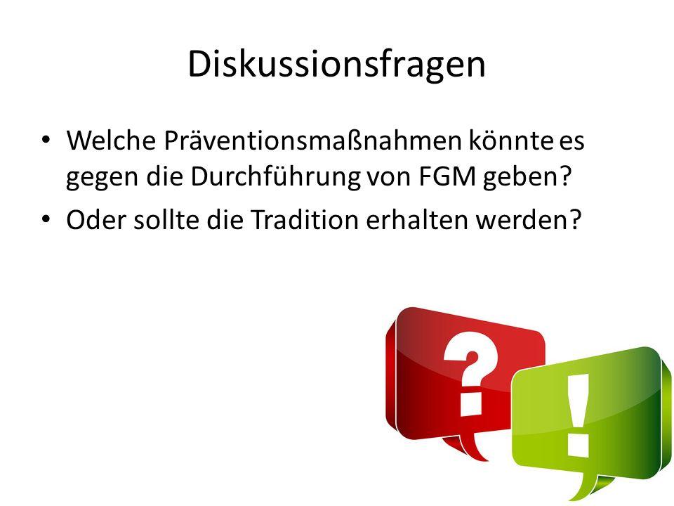 Diskussionsfragen Welche Präventionsmaßnahmen könnte es gegen die Durchführung von FGM geben.