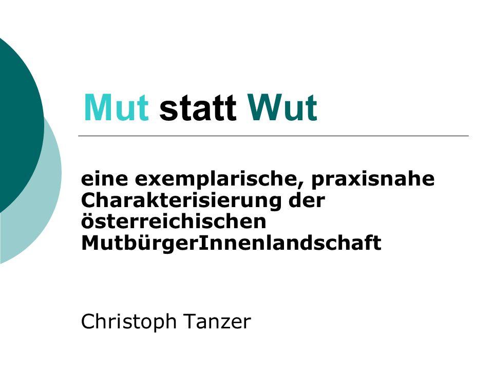 Mut statt Wut eine exemplarische, praxisnahe Charakterisierung der österreichischen MutbürgerInnenlandschaft.