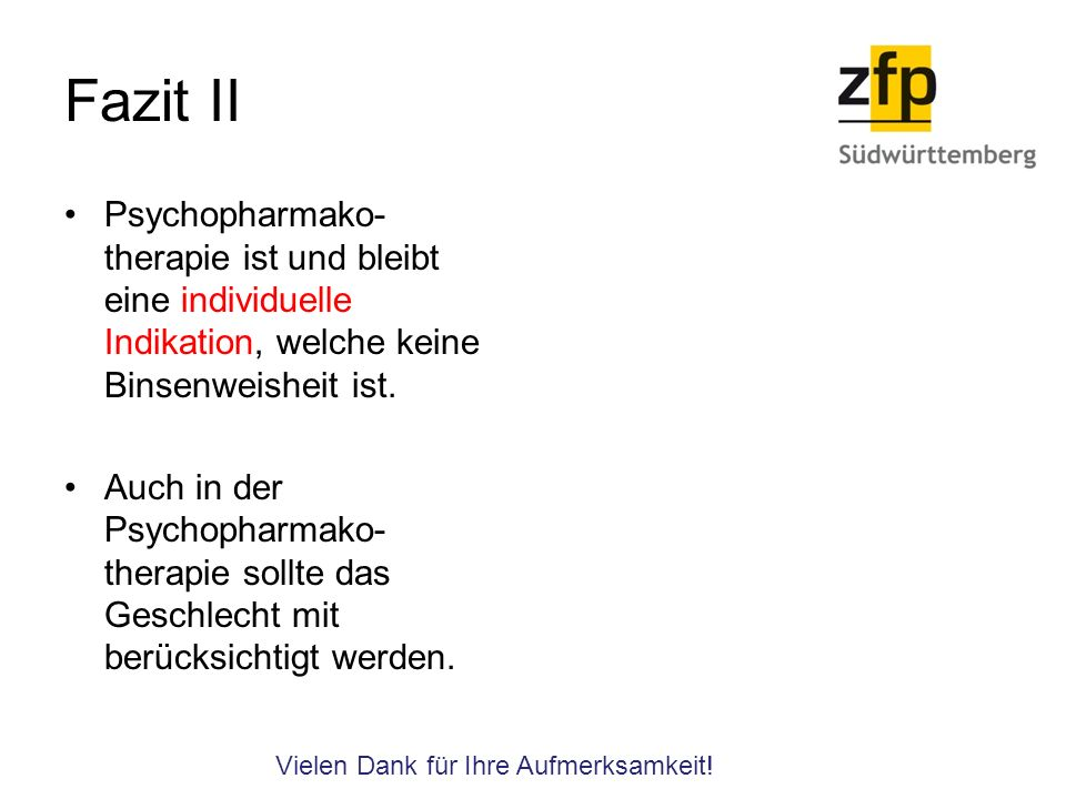 Fazit II Psychopharmako- therapie ist und bleibt eine individuelle Indikation, welche keine Binsenweisheit ist.