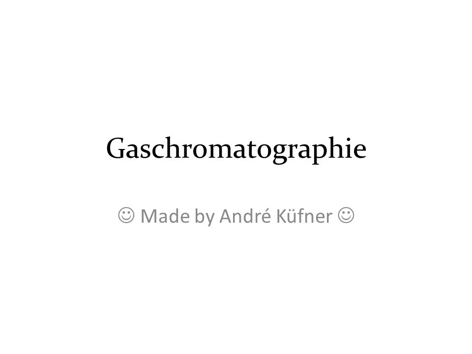 Gaschromatographie  Made by André Küfner 