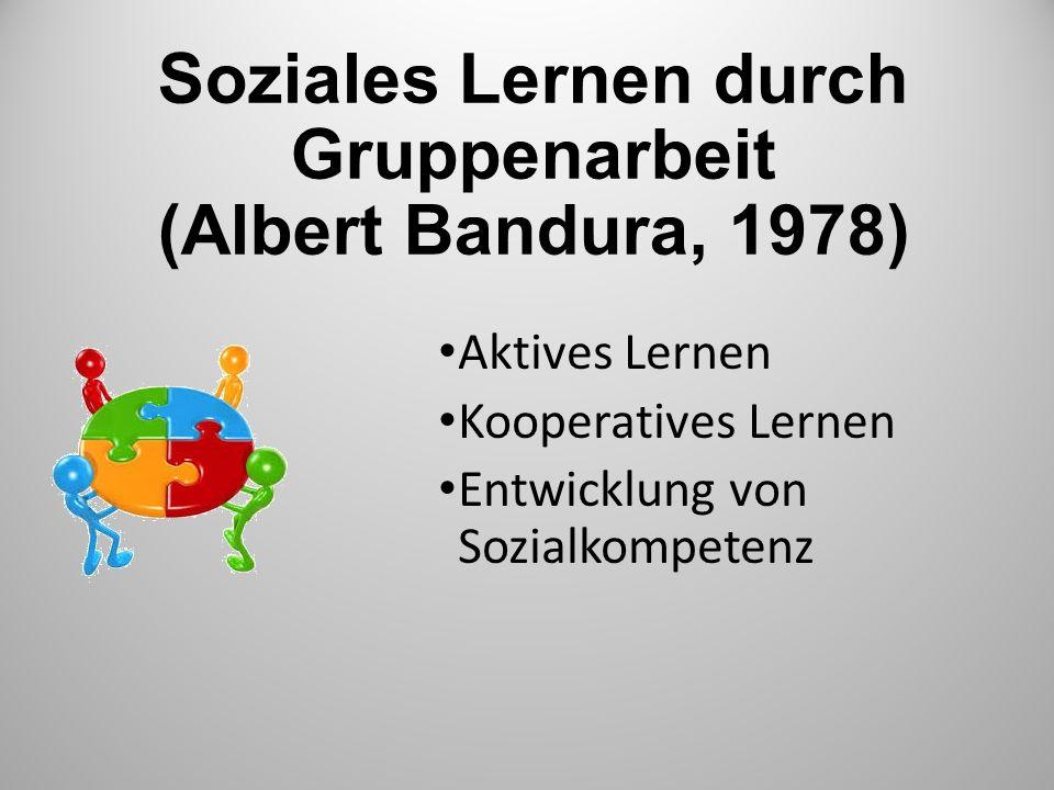 Soziales Lernen durch Gruppenarbeit (Albert Bandura, 1978)