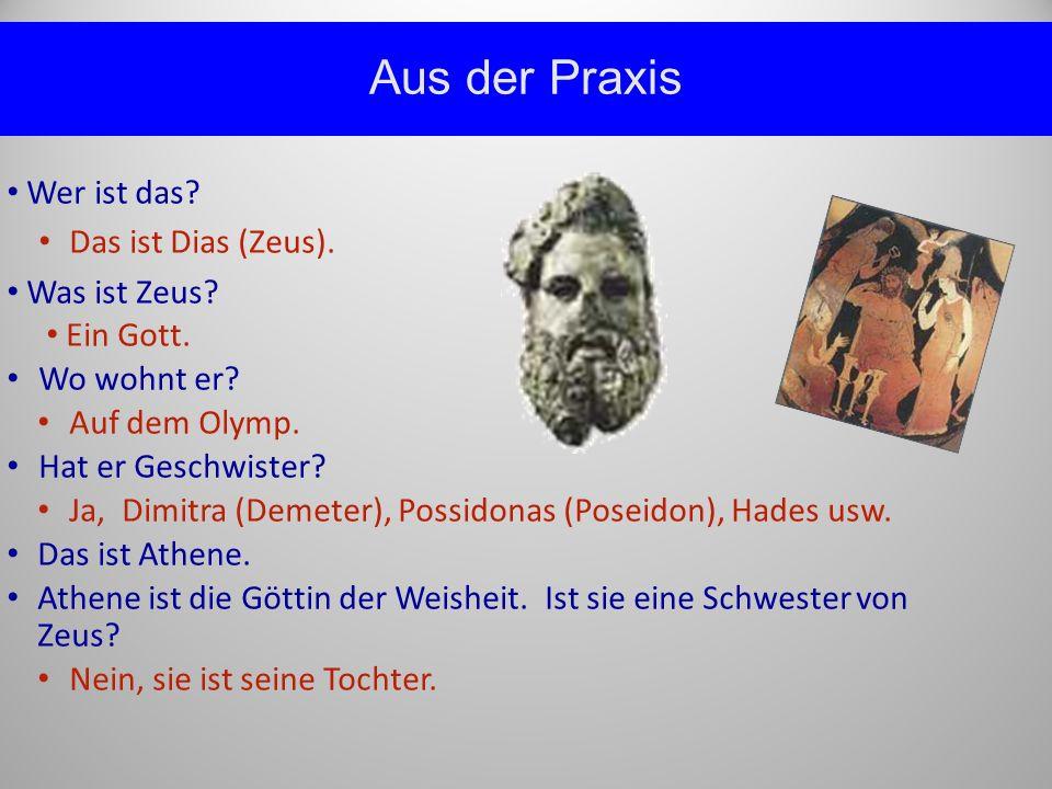 Aus der Praxis Wer ist das Das ist Dias (Zeus). Was ist Zeus
