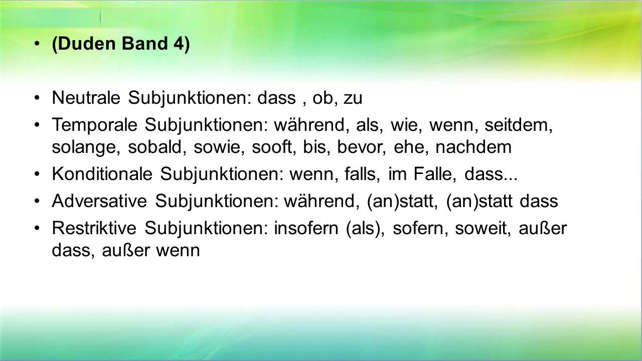 (Duden Band 4) Neutrale Subjunktionen: dass , ob, zu.