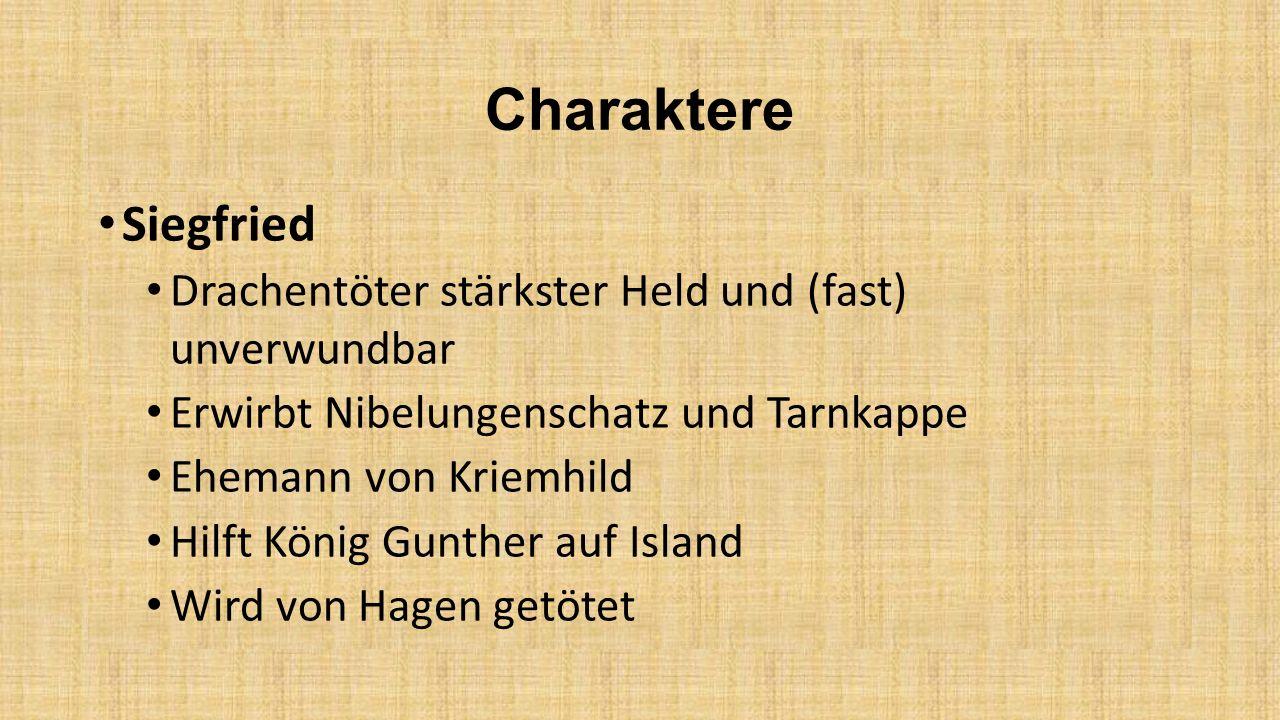 Charaktere Siegfried Drachentöter stärkster Held und (fast) unverwundbar. Erwirbt Nibelungenschatz und Tarnkappe.