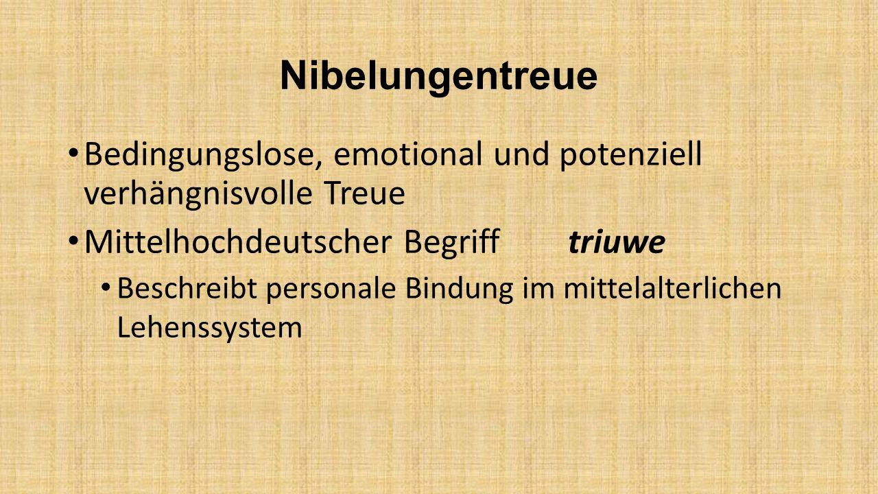 Nibelungentreue Bedingungslose, emotional und potenziell verhängnisvolle Treue. Mittelhochdeutscher Begriff triuwe.
