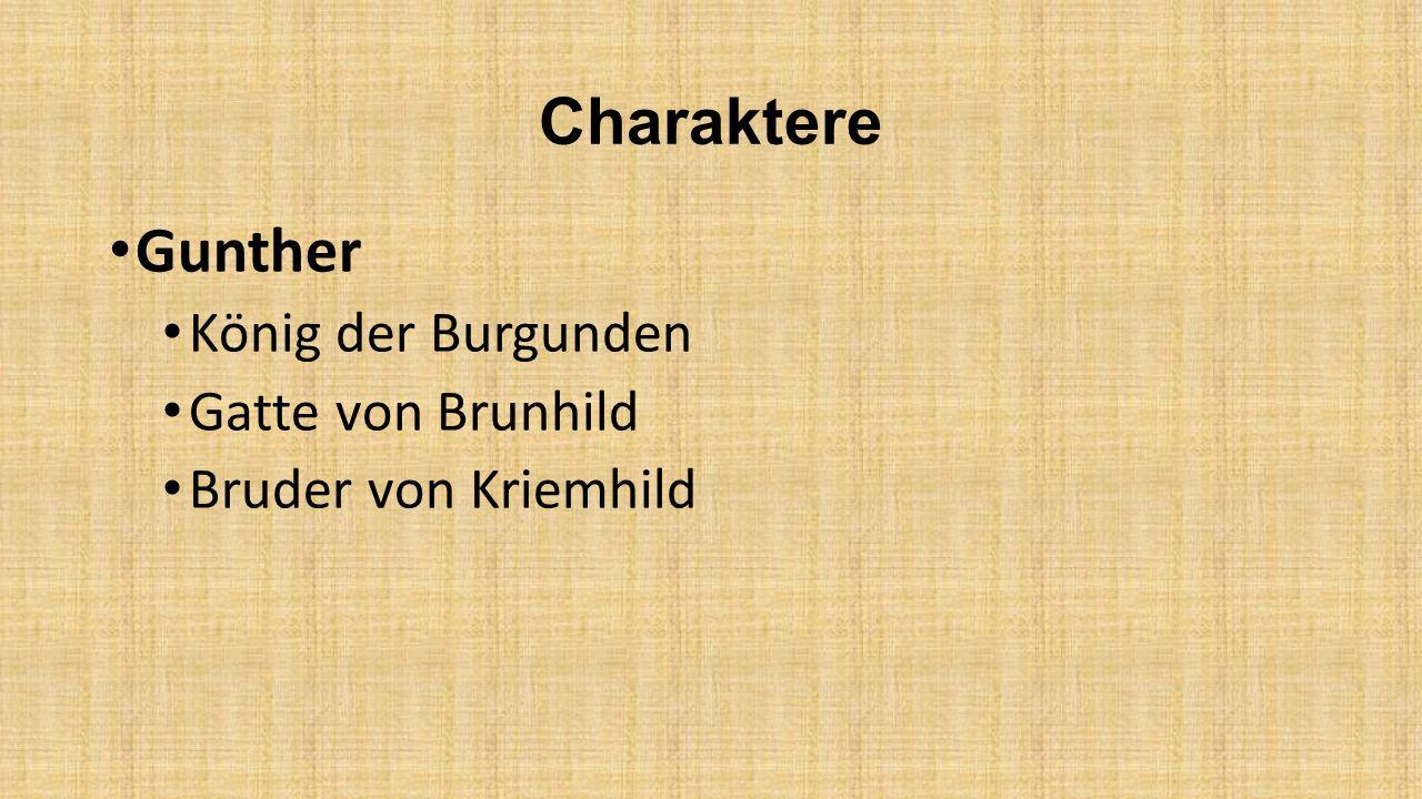 Charaktere Gunther König der Burgunden Gatte von Brunhild