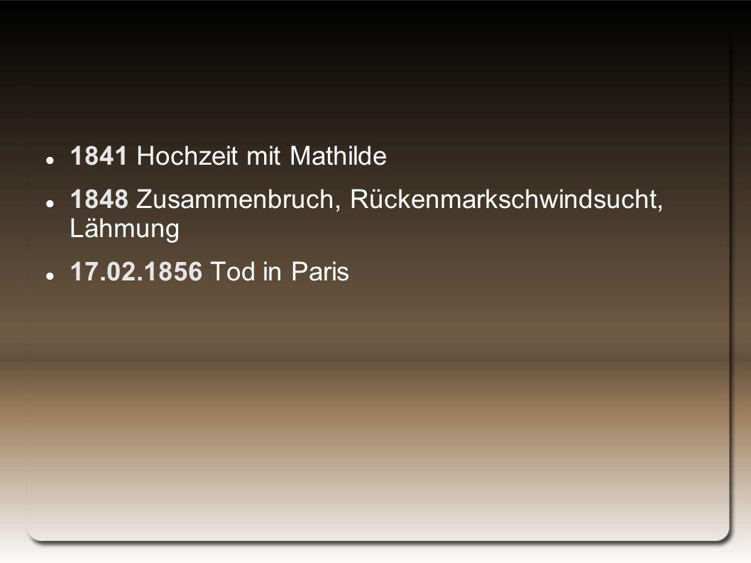 1841 Hochzeit mit Mathilde 1848 Zusammenbruch, Rückenmarkschwindsucht, Lähmung.