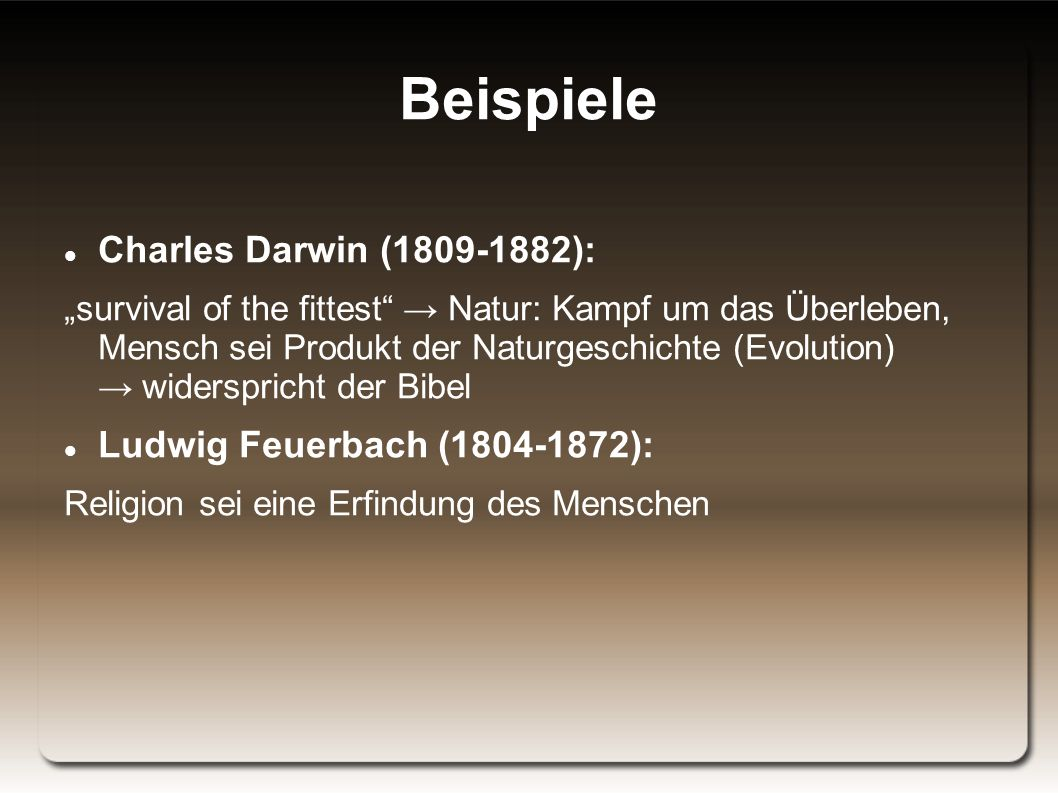 Beispiele Charles Darwin (1809-1882): Ludwig Feuerbach (1804-1872):