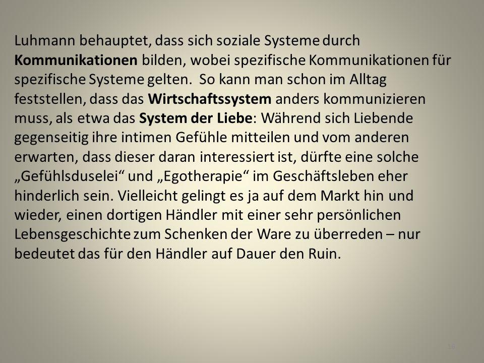 Luhmann behauptet, dass sich soziale Systeme durch Kommunikationen bilden, wobei spezifische Kommunikationen für spezifische Systeme gelten.