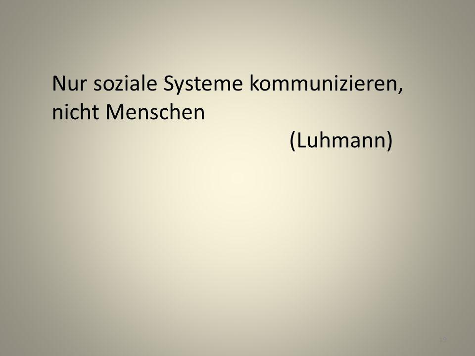 Nur soziale Systeme kommunizieren, nicht Menschen